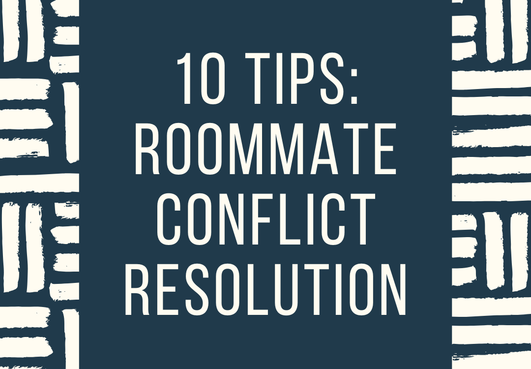 10 Tips: Roommate Conflict Resolution