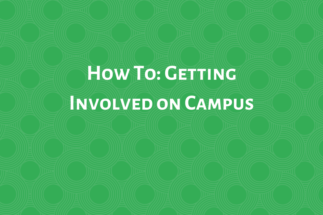 How To: Getting Involved on Campus