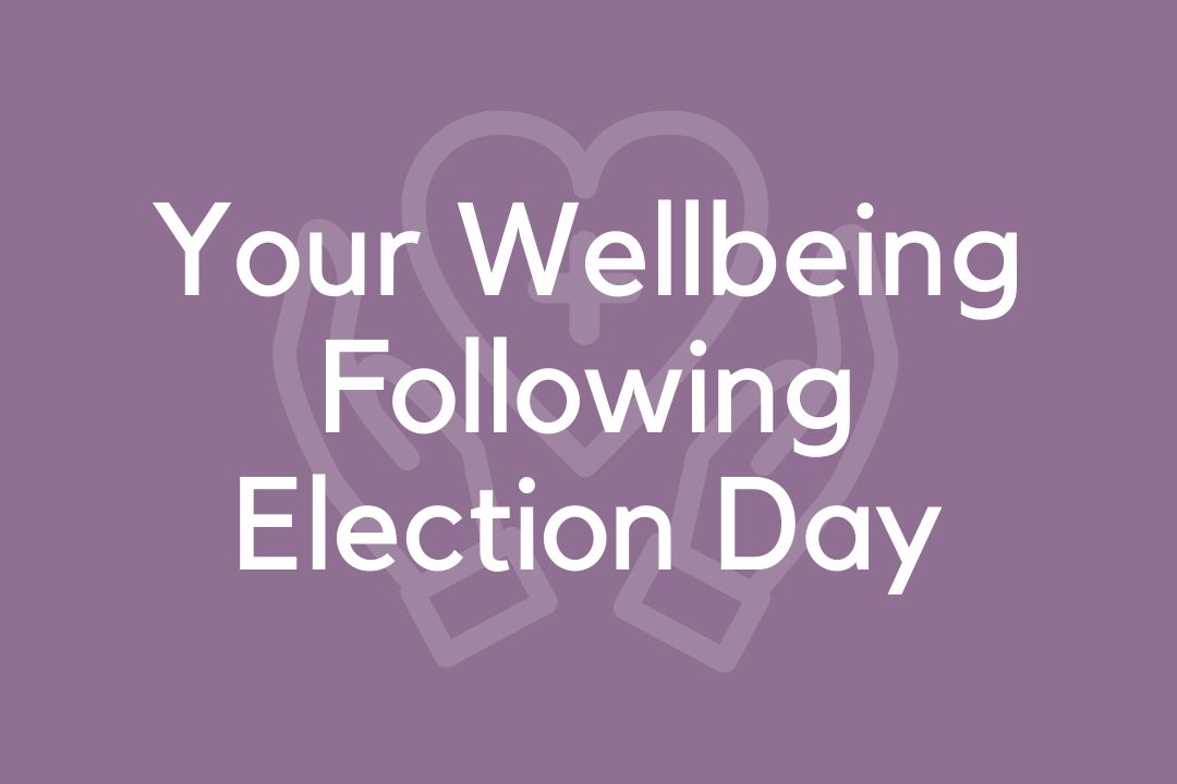 Your Wellbeing Following Election Day