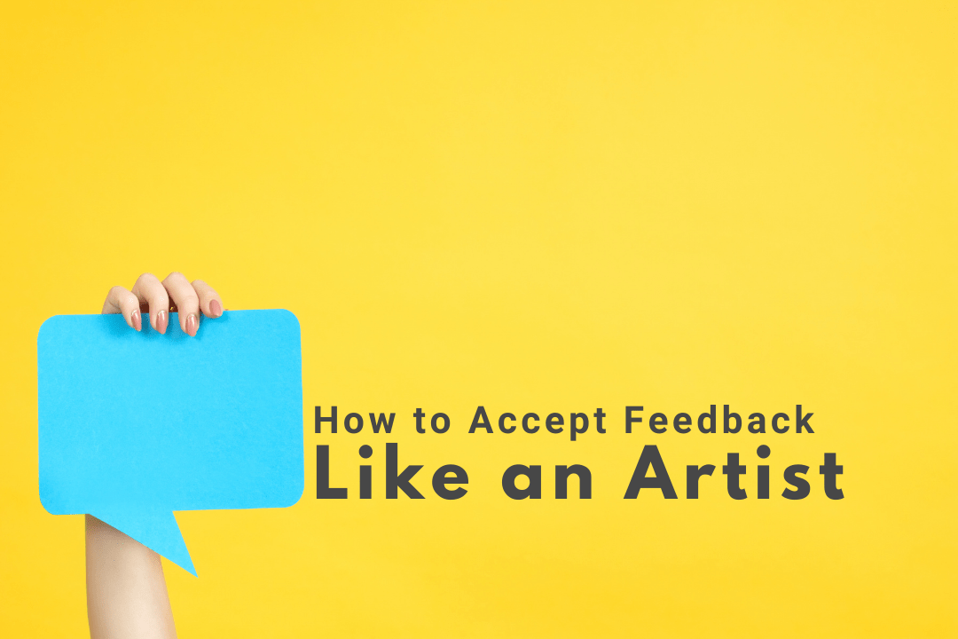 """A yellow field with a hand in the lower left corner holding a chat bubble. To the right of the hand are two lines of grey text reading """"How to Accept Feedback Like an Artist"""""""