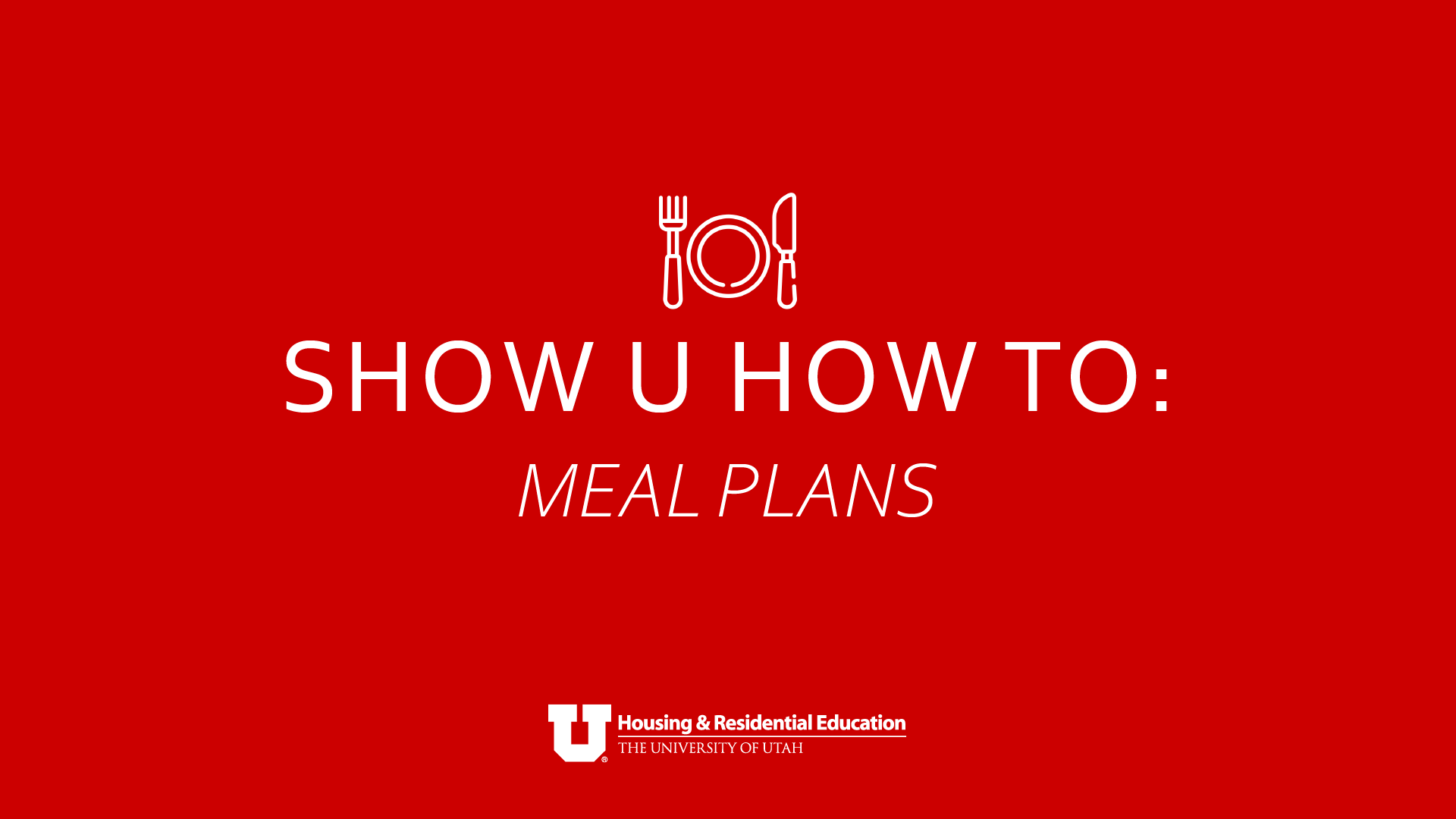 """a red background with white text reading """"Show U How To: Meal Plans"""" on the center of the image. Above that is a line drawing of a plate with a fork on the left and knife on the right. At the center bottom of the image is the HRE logo."""