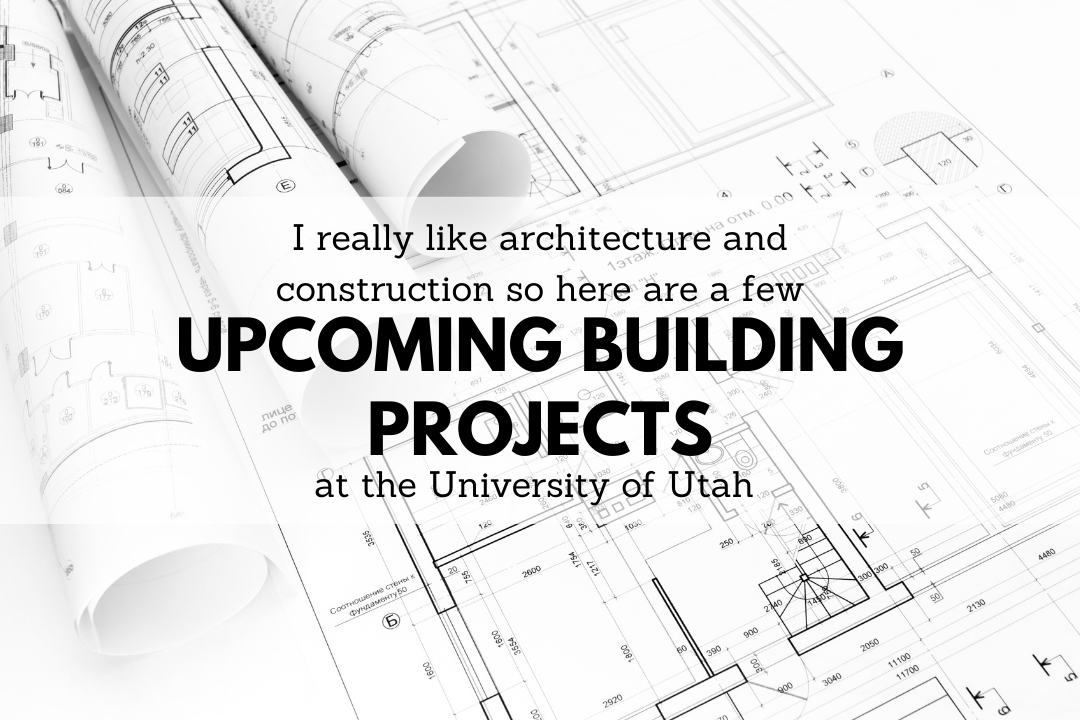 Upcoming Building Projects at the University of Utah
